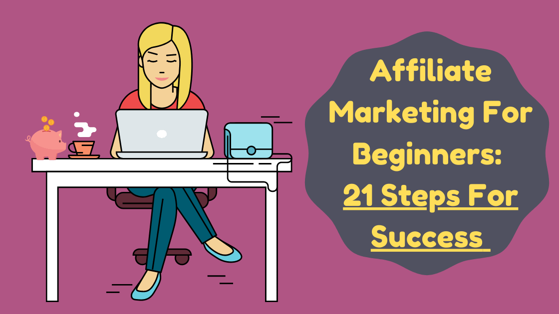 Affiliate Marketing For Beginners: 21 Steps For Success