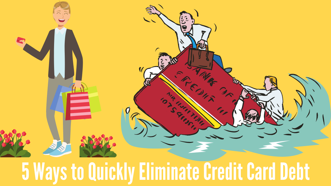 5 Ways to Quickly Eliminate Credit Card Debt