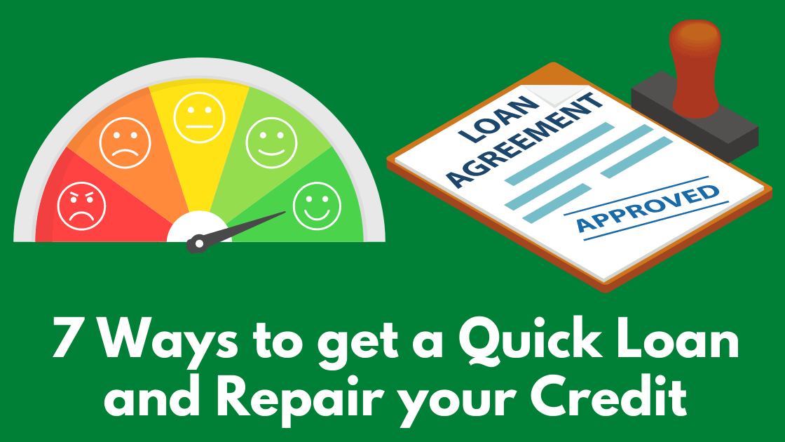 7 Ways to get a Quick Loan and Repair your Credit