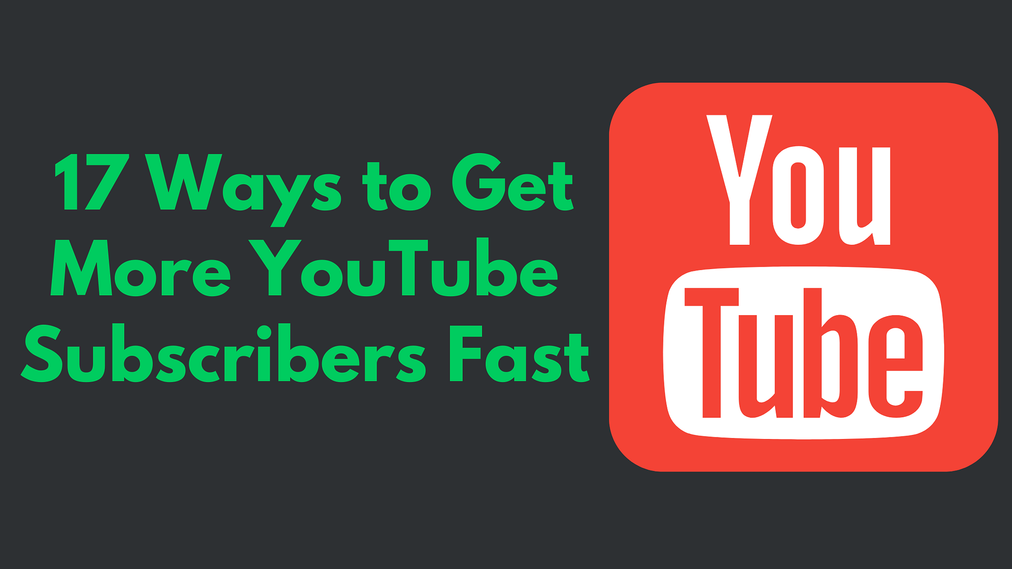 17 Ways to get more YouTube Subscribers Fast