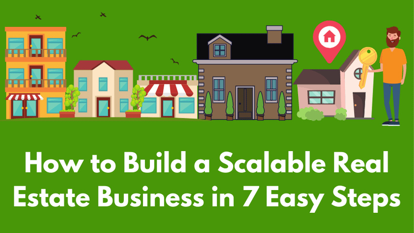 Build a Scalable Real Estate Business in 7 Easy Steps