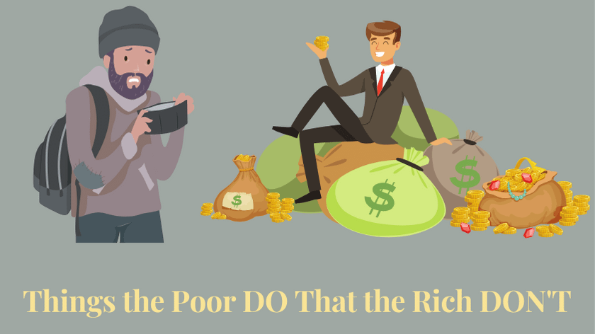 Things the poor do that the rich don't