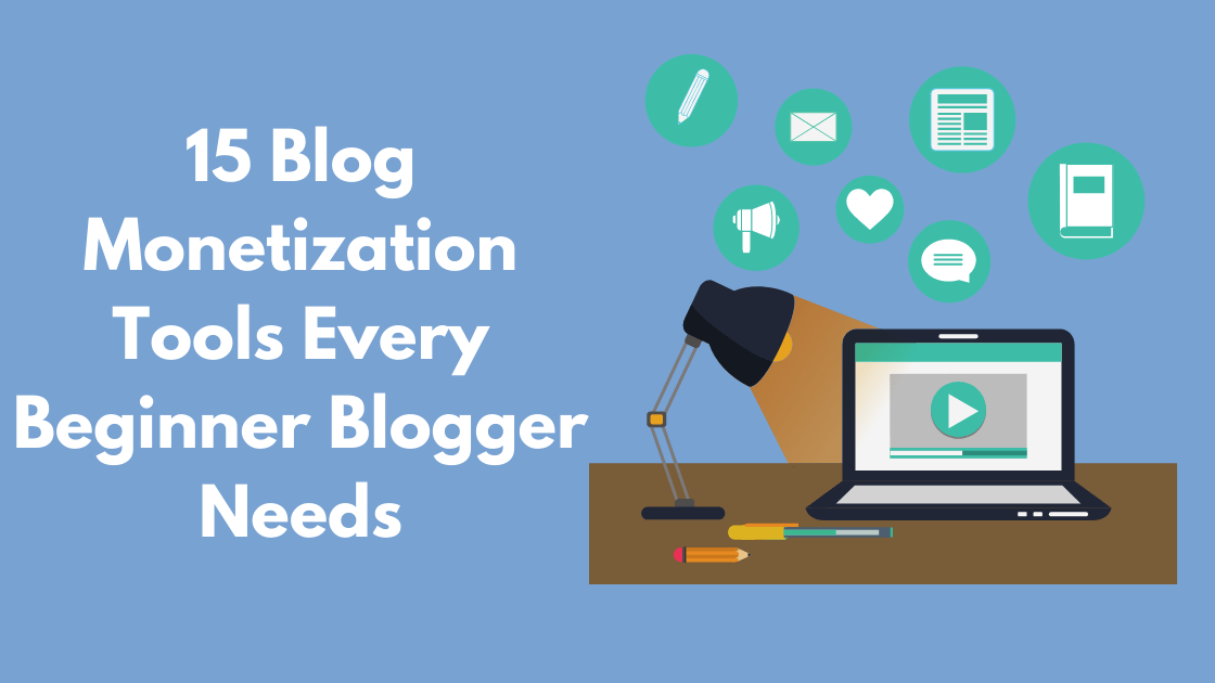 15 Blog Monetization Tools Every Beginner Blogger needs